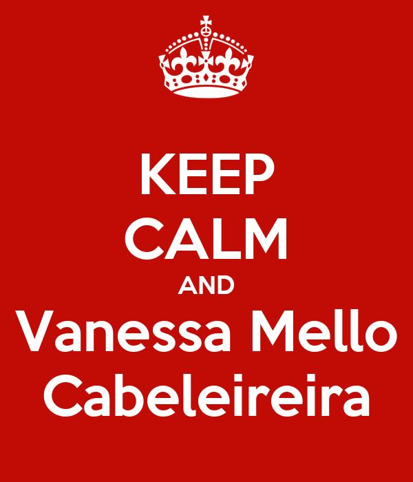 KEEP CALM AND Vanessa Mello Cabeleireira