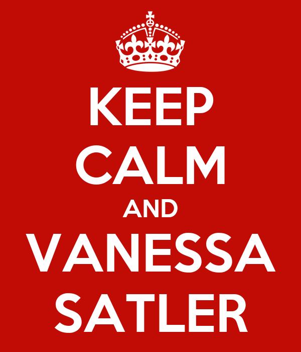 KEEP CALM AND VANESSA SATLER