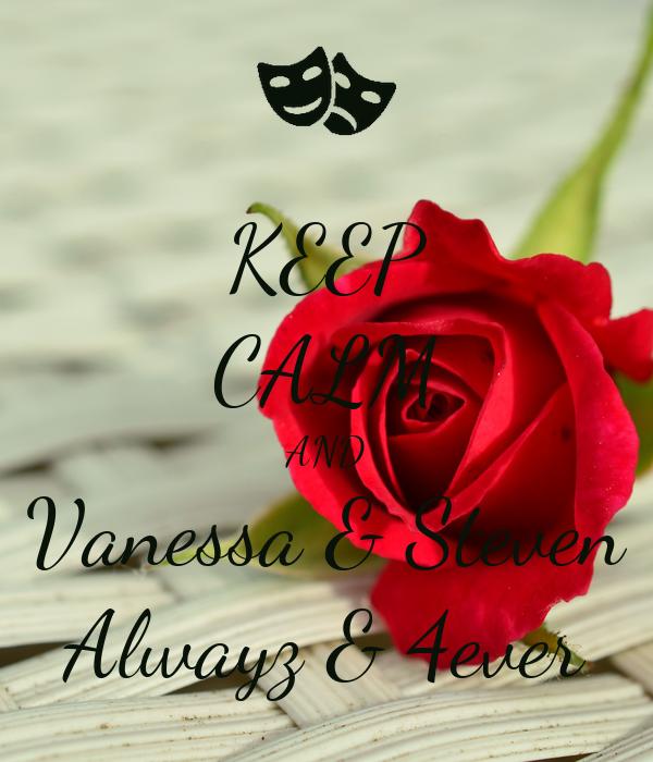 KEEP CALM AND Vanessa & Steven Alwayz & 4ever