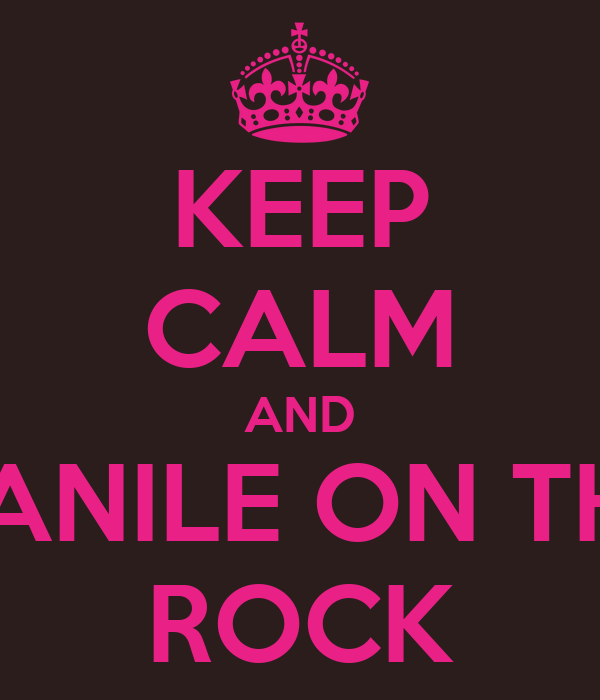 KEEP CALM AND VANILE ON THE ROCK