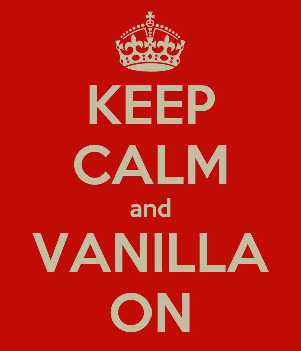 KEEP CALM and VANILLA ON