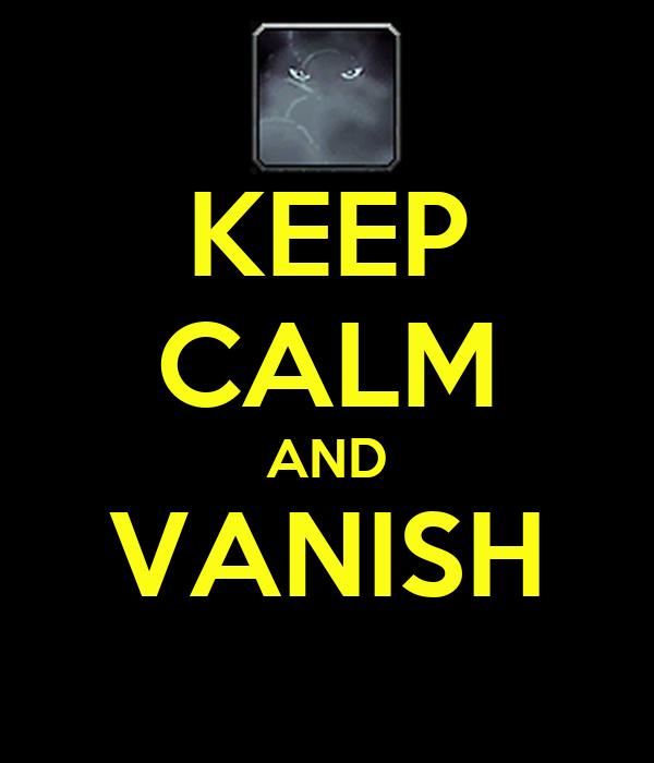 KEEP CALM AND VANISH