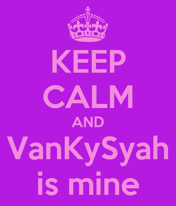 KEEP CALM AND VanKySyah is mine