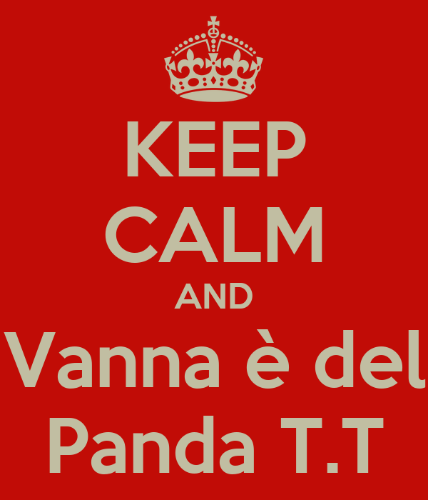 KEEP CALM AND Vanna è del Panda T.T
