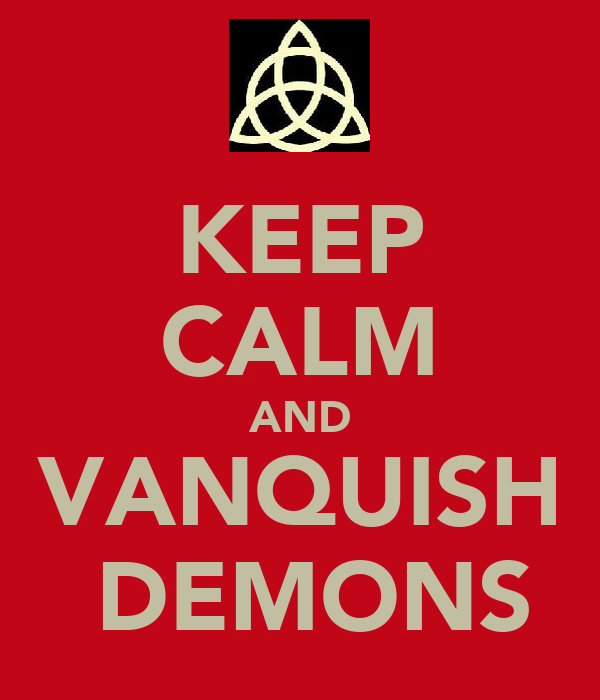 KEEP CALM AND VANQUISH  DEMONS