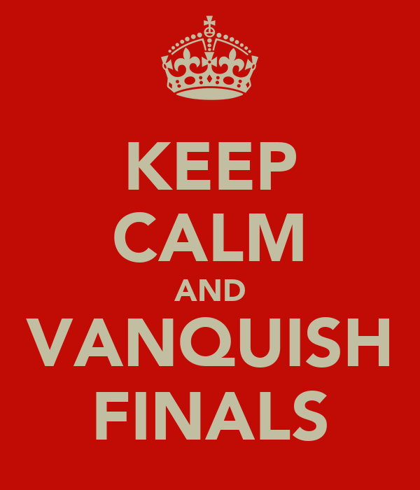 KEEP CALM AND VANQUISH FINALS