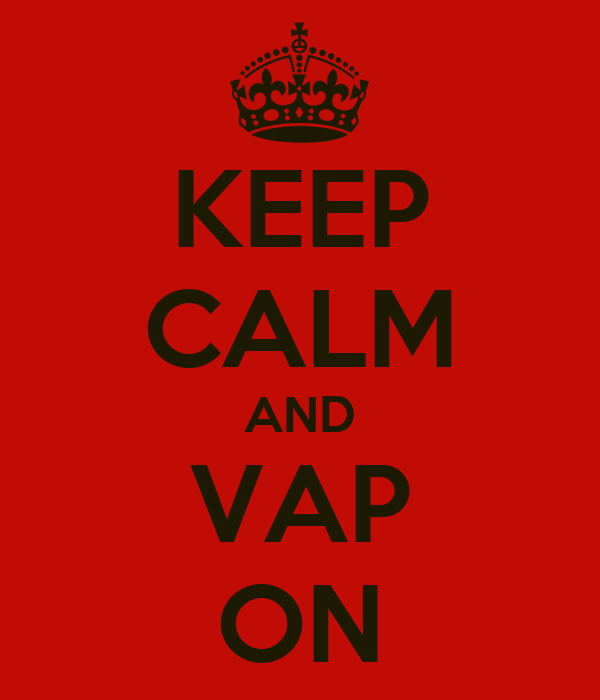 KEEP CALM AND VAP ON