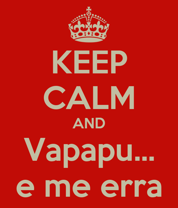 KEEP CALM AND Vapapu... e me erra