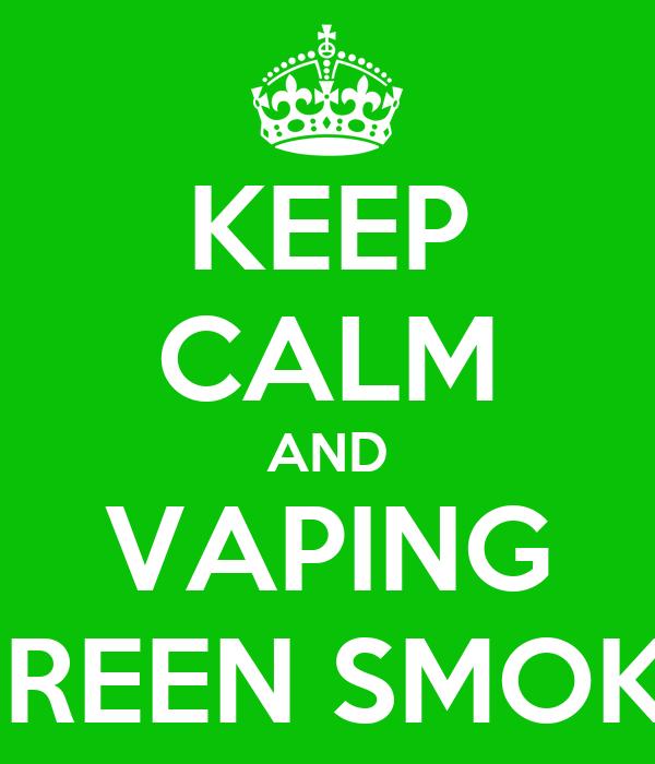 KEEP CALM AND VAPING GREEN SMOKE