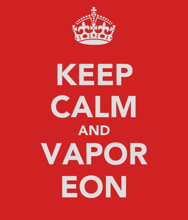 KEEP CALM AND VAPOR EON