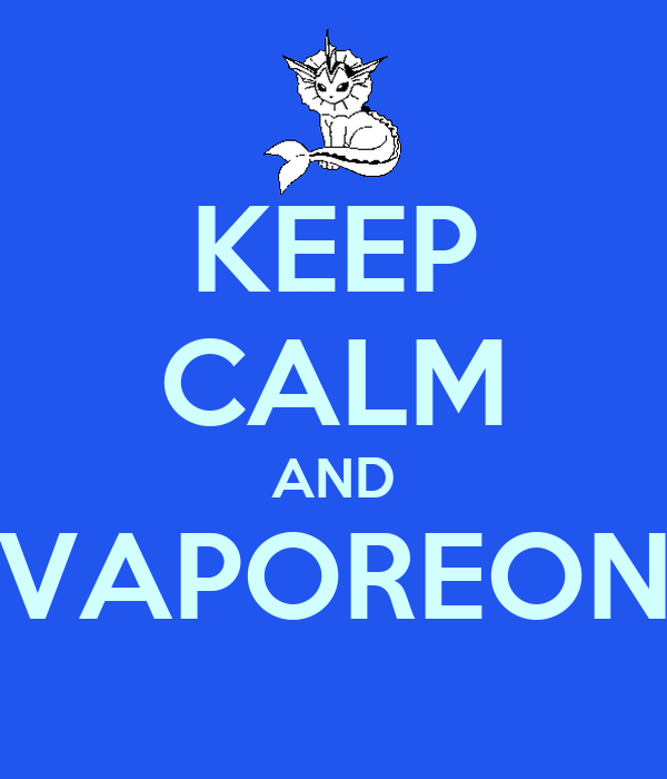 KEEP CALM AND VAPOREON