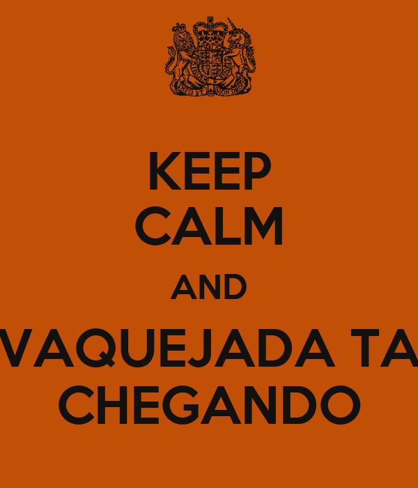 KEEP CALM AND VAQUEJADA TA CHEGANDO