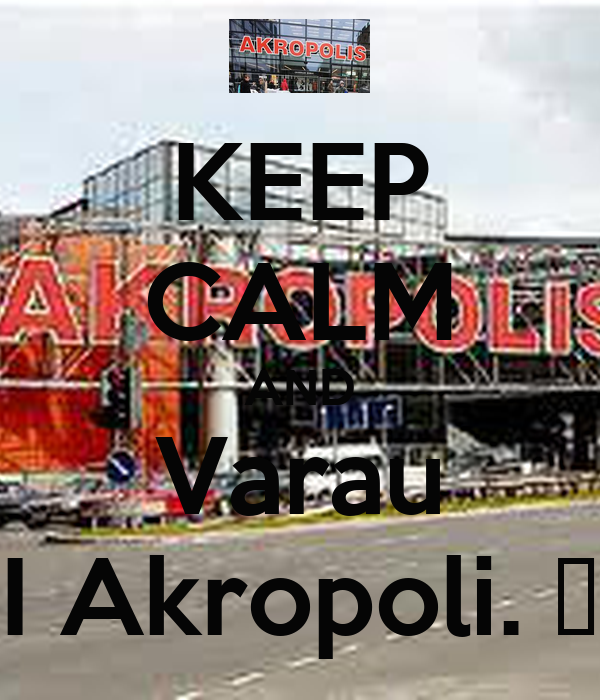 KEEP CALM AND Varau I Akropoli. ♥
