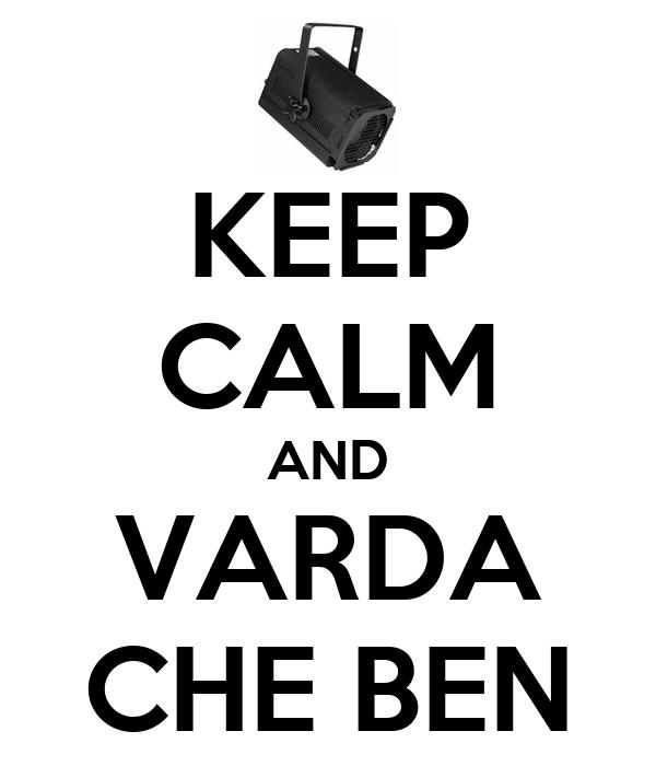 KEEP CALM AND VARDA CHE BEN