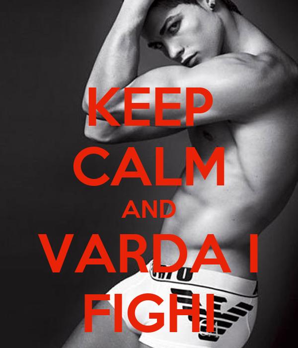 KEEP CALM AND VARDA I FIGHI