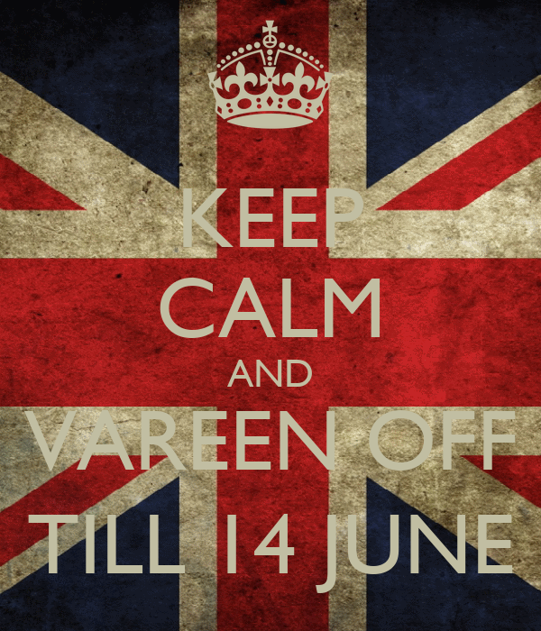 KEEP CALM AND VAREEN OFF TILL 14 JUNE