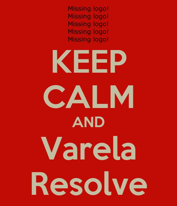 KEEP CALM AND Varela Resolve