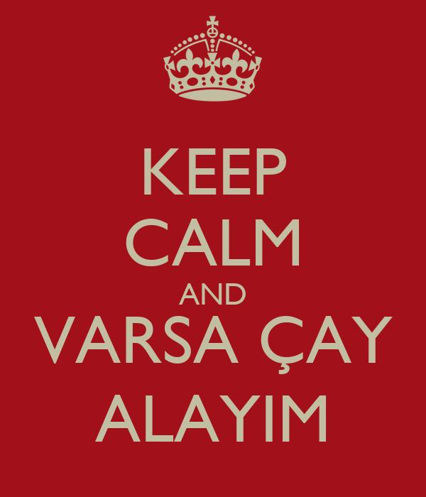 KEEP CALM AND VARSA ÇAY ALAYIM
