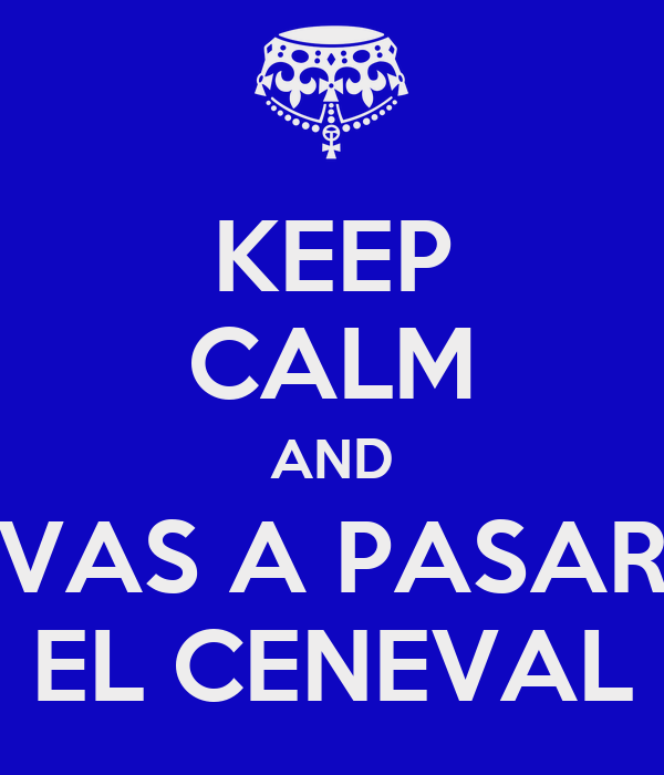 KEEP CALM AND VAS A PASAR EL CENEVAL