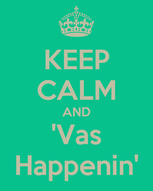 KEEP CALM AND 'Vas Happenin'