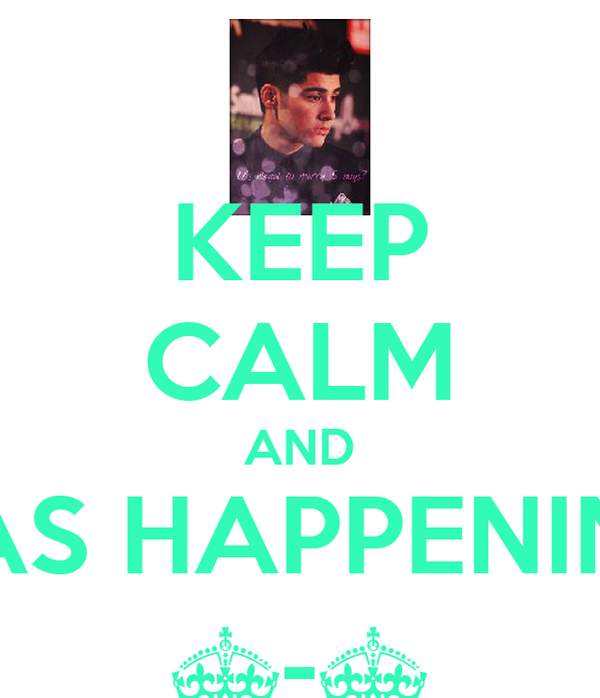 KEEP CALM AND VAS HAPPENIN?! ^-^