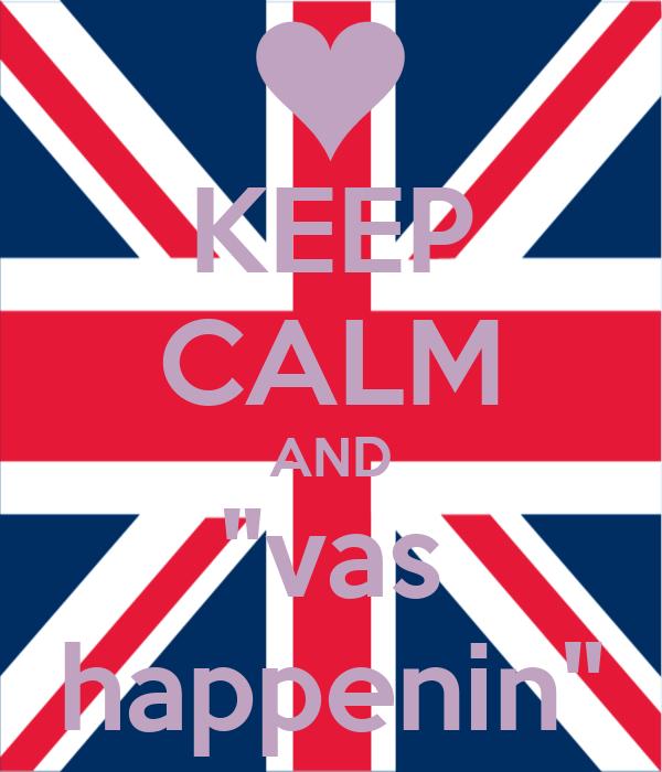 "KEEP CALM AND ""vas happenin"""