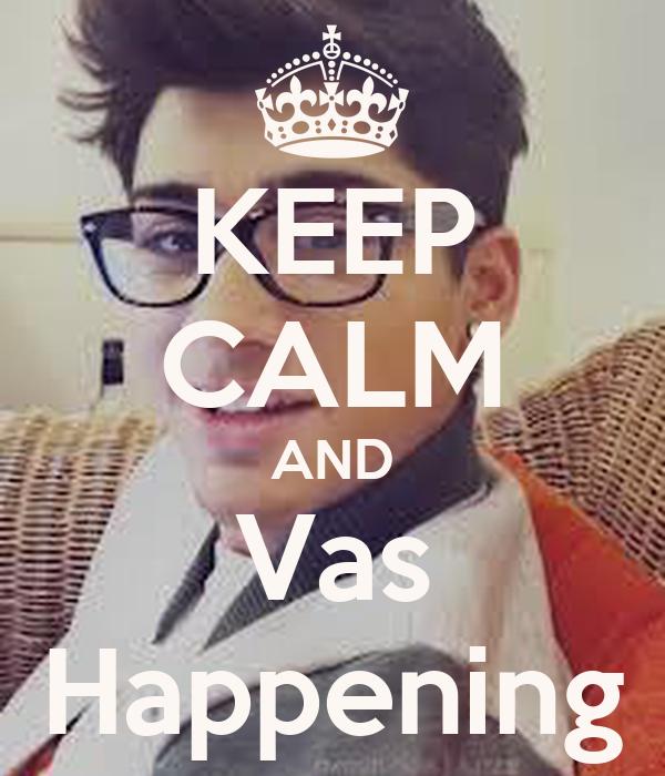 KEEP CALM AND Vas Happening