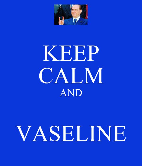 KEEP CALM AND  VASELINE
