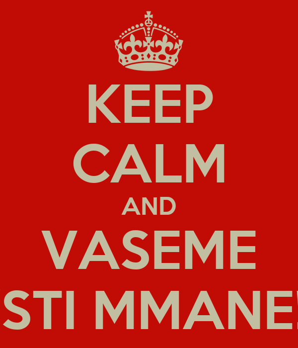 KEEP CALM AND VASEME 'STI MMANE!