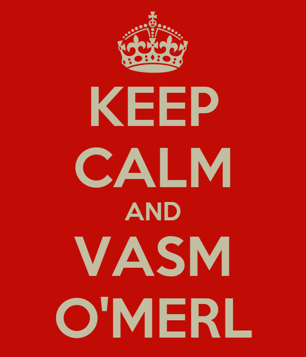 KEEP CALM AND VASM O'MERL