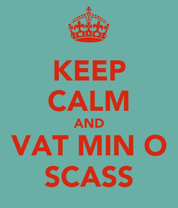 KEEP CALM AND VAT MIN O SCASS