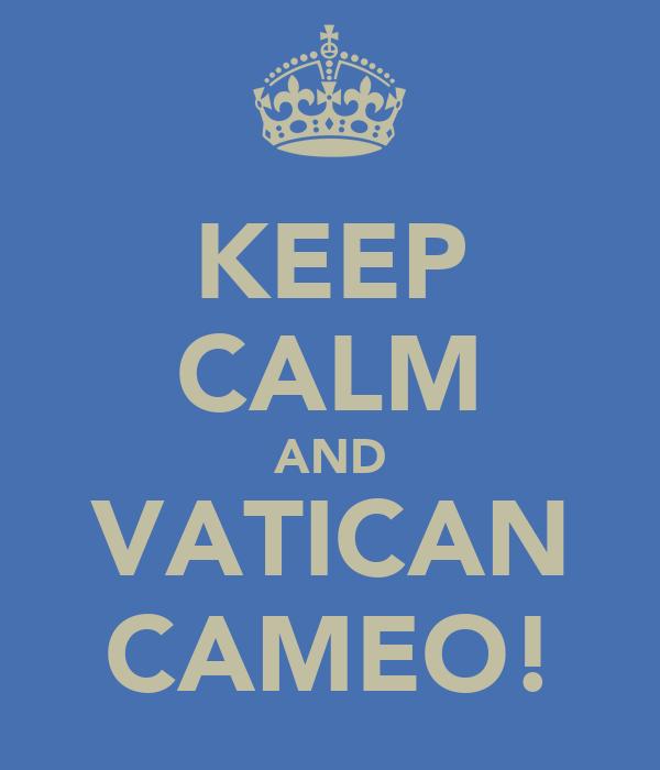 KEEP CALM AND VATICAN CAMEO!