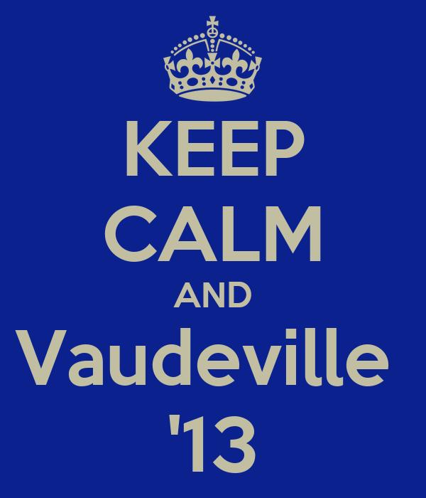 KEEP CALM AND Vaudeville  '13
