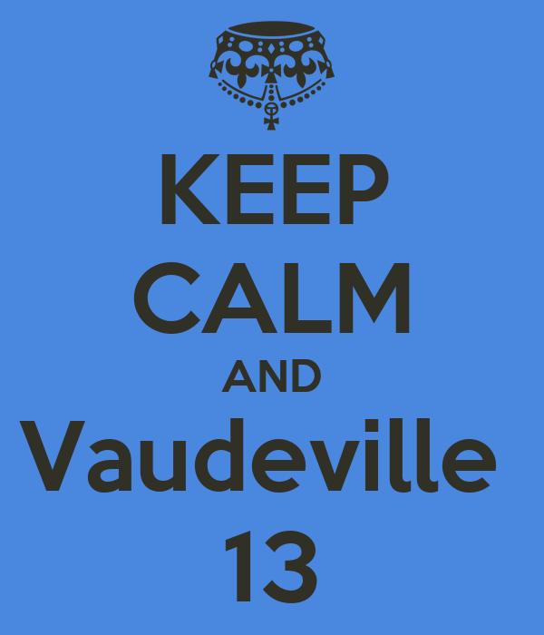 KEEP CALM AND Vaudeville  13
