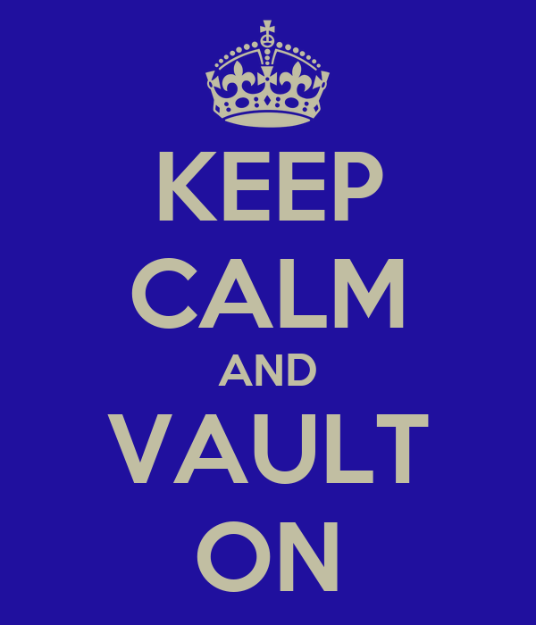 KEEP CALM AND VAULT ON
