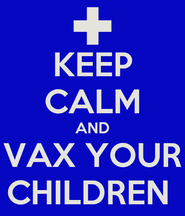 KEEP CALM AND VAX YOUR CHILDREN