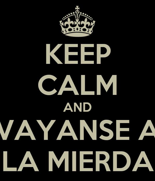 KEEP CALM AND VAYANSE A LA MIERDA