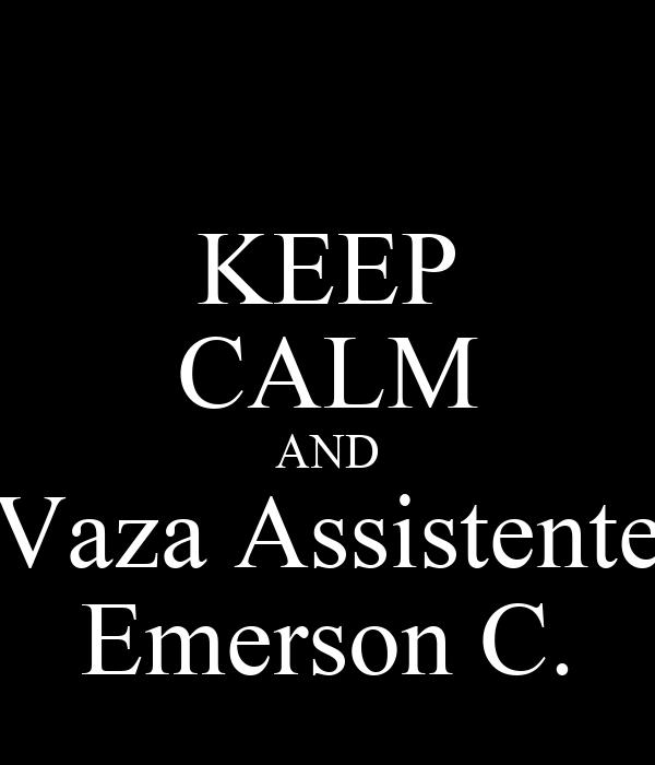 KEEP CALM AND Vaza Assistente Emerson C.