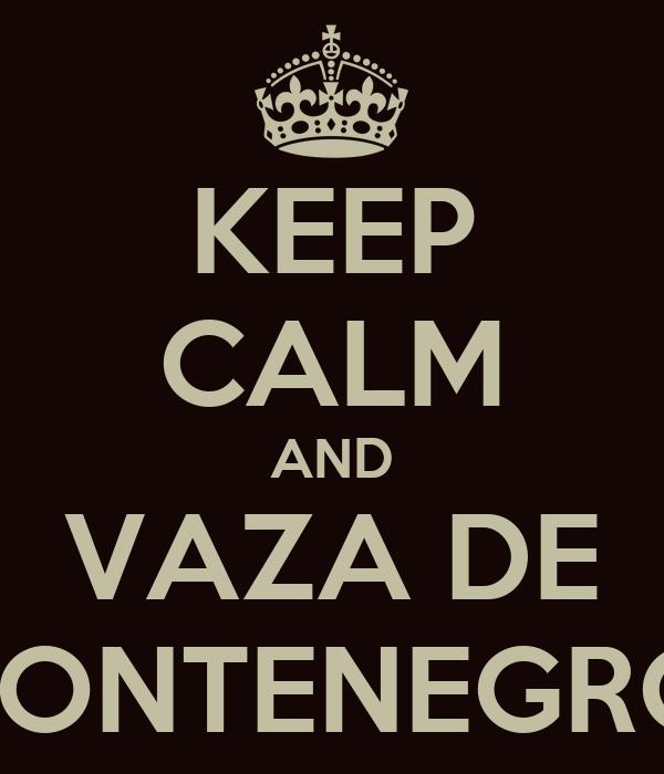 KEEP CALM AND VAZA DE MONTENEGRO