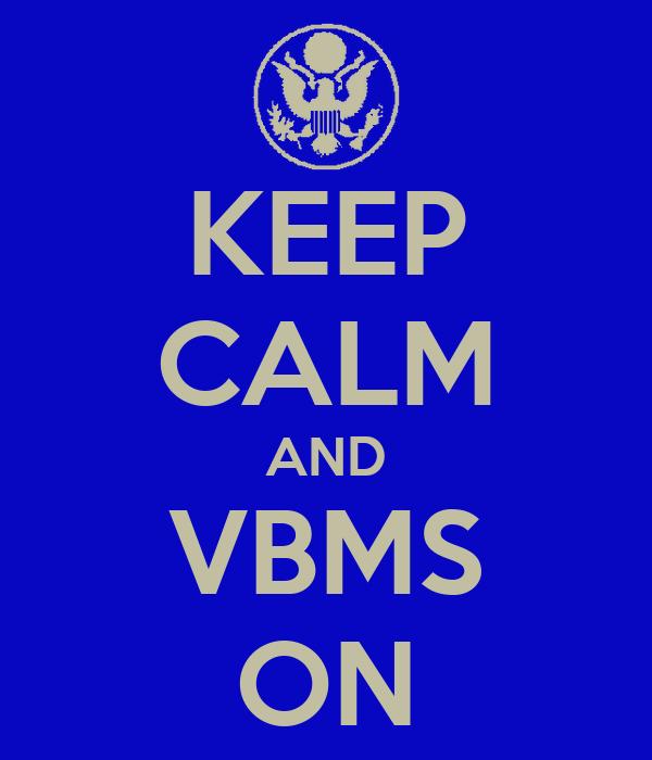 KEEP CALM AND VBMS ON