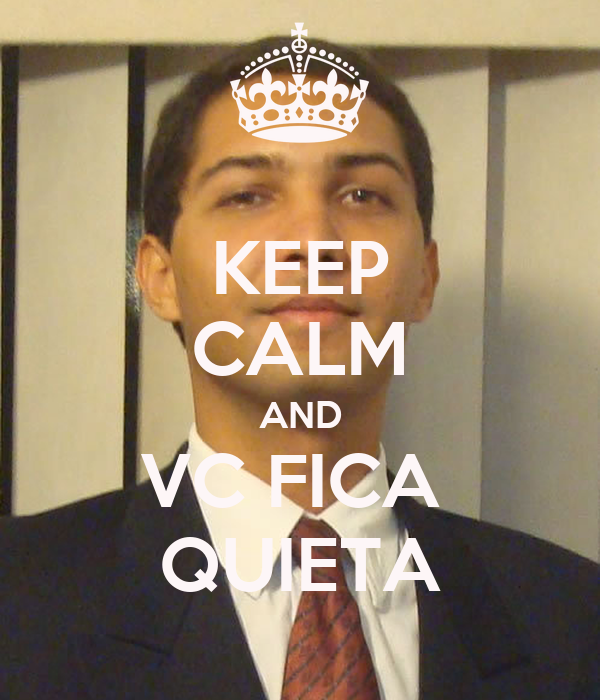 KEEP CALM AND VC FICA  QUIETA