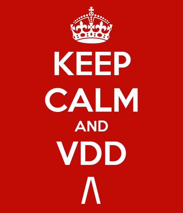 KEEP CALM AND VDD /\