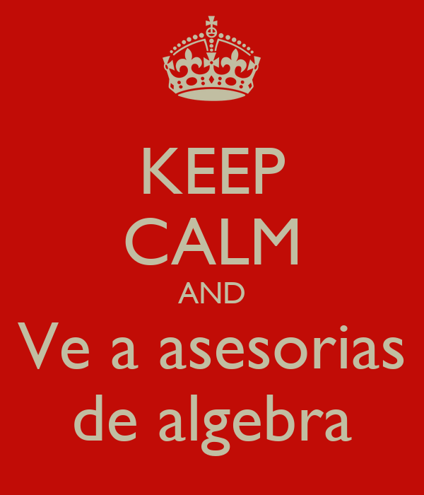 KEEP CALM AND Ve a asesorias de algebra