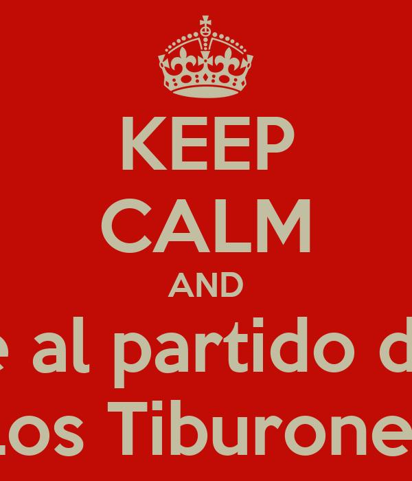 KEEP CALM AND ve al partido de  Los Tiburones