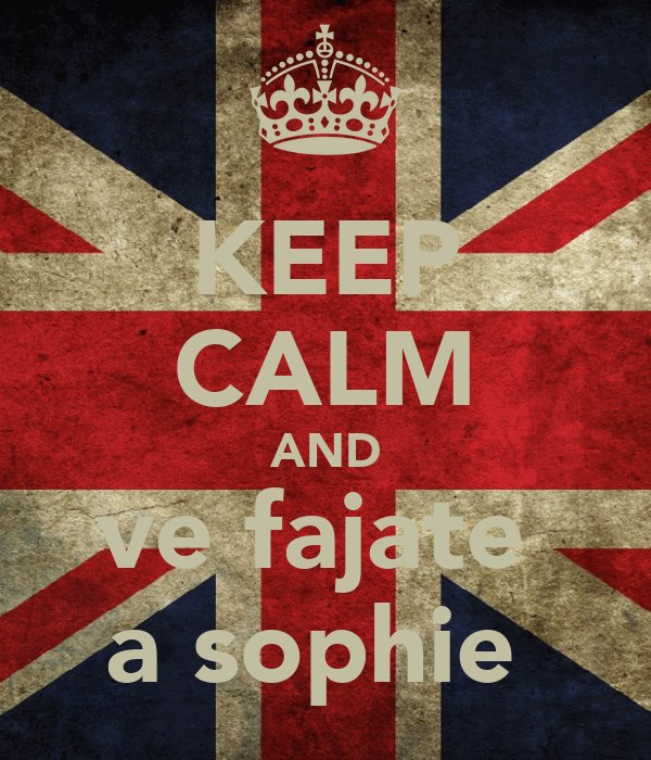 KEEP CALM AND ve fajate  a sophie