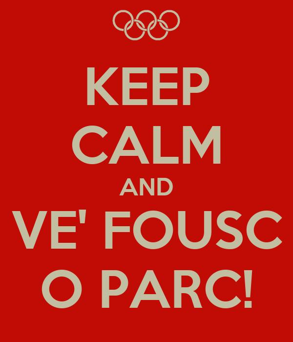 KEEP CALM AND VE' FOUSC O PARC!