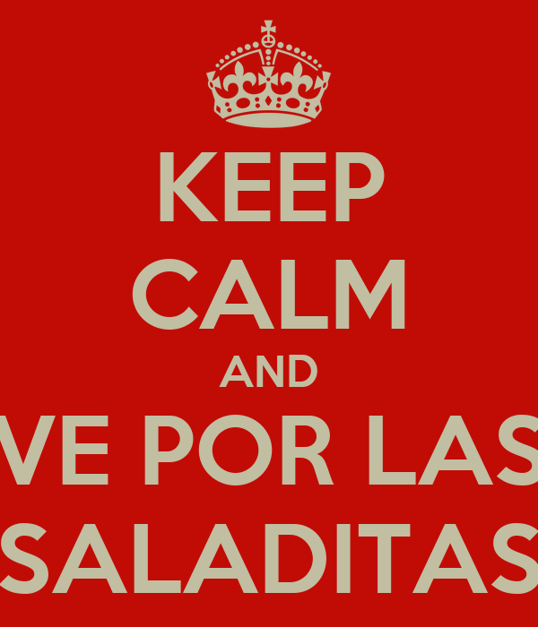 KEEP CALM AND VE POR LAS SALADITAS