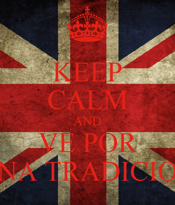 KEEP CALM AND VE POR UNA TRADICION
