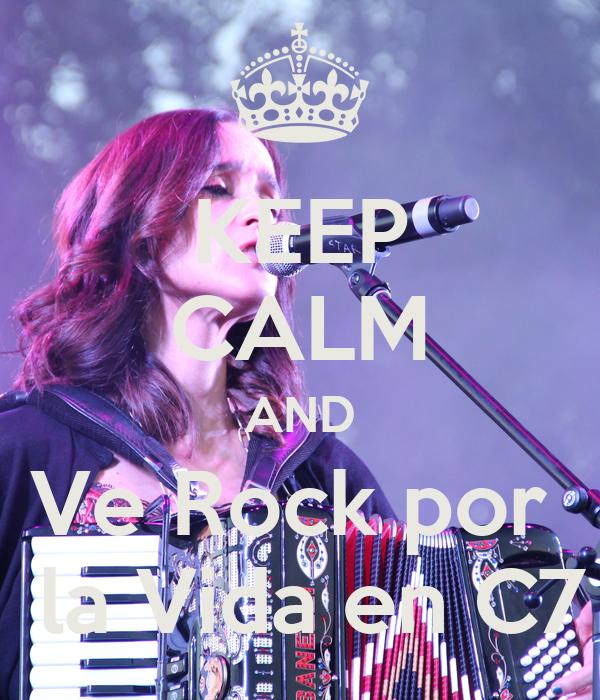 KEEP CALM AND Ve Rock por   la Vida en C7