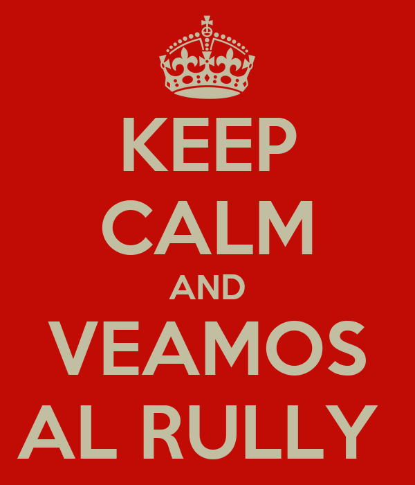 KEEP CALM AND VEAMOS AL RULLY